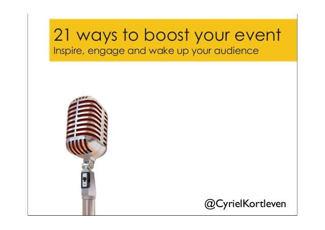 21 ways to boost your eventInspire, engage and wake up your audience                              @CyrielKortleven