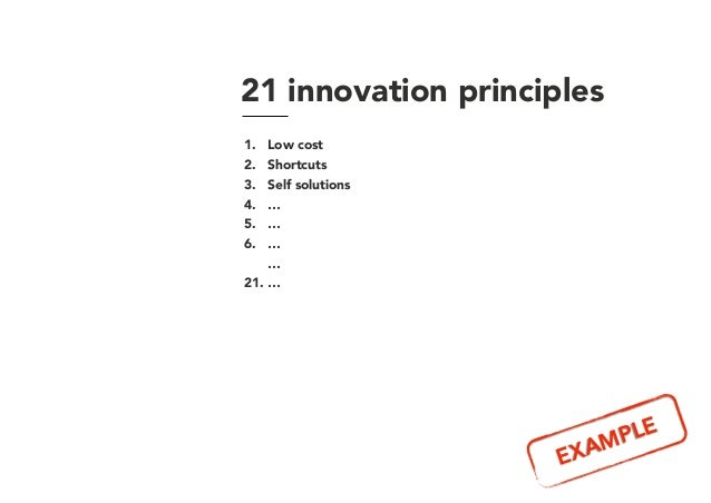 21 innovation principles 1. Low cost 2. Shortcuts 3. Self solutions 4. … 5. … 6. … … 21. … EXAMPLE