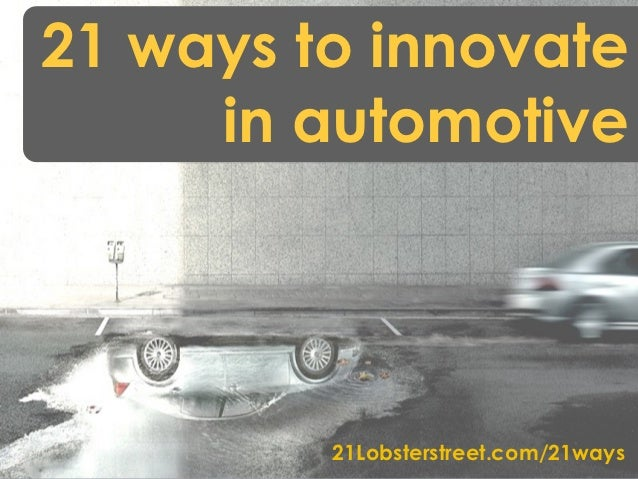 21 ways to innovate     in automotive         21Lobsterstreet.com/21ways