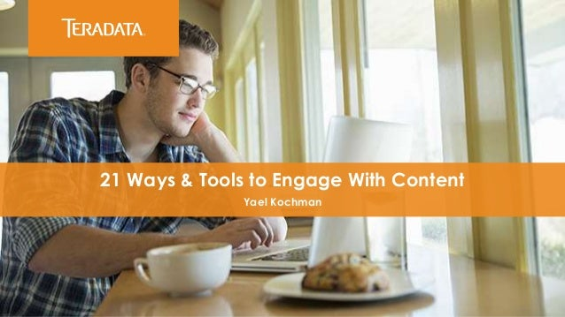 21 Ways & Tools to Engage With Content Yael Kochman