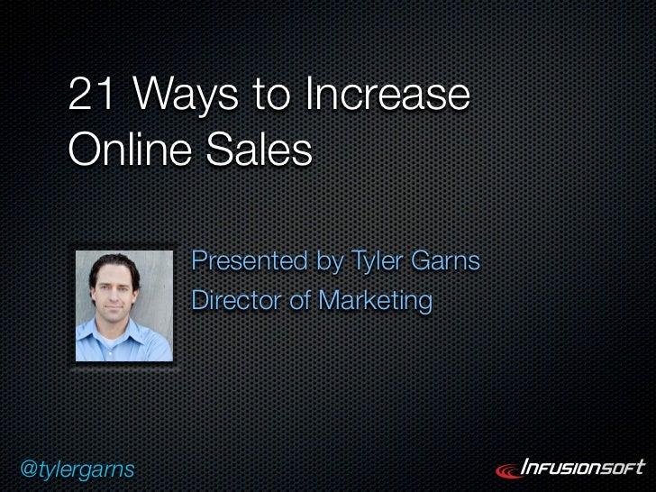 21 Ways to Increase    Online Sales              Presented by Tyler Garns              Director of Marketing@tylergarns