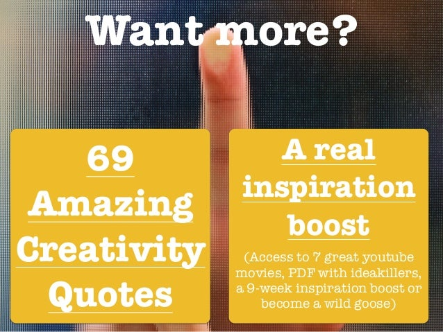 Want more? ! ! ! 69 Amazing Creativity Quotes A real inspiration boost (Access to 7 great youtube movies, PDF with ideakil...