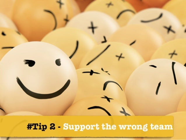 #Tip 2 - Support the wrong team