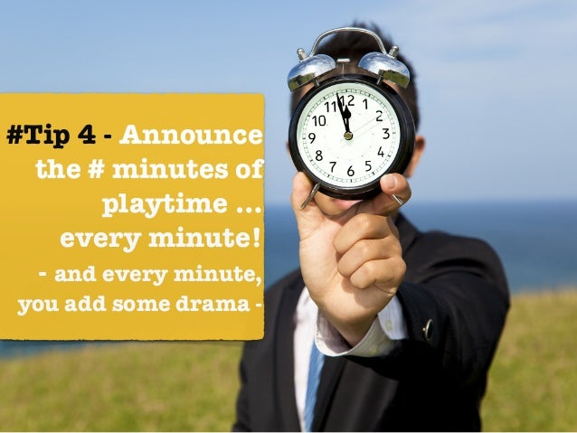 #Tip 4 - Announce the # minutes of playtime … 