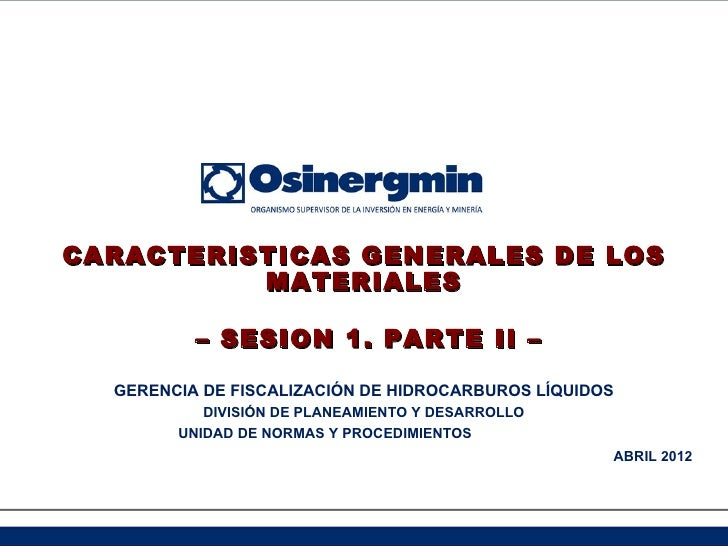 CARACTERISTICAS GENERALES DE LOS          MATERIALES          – SESION 1. PARTE II –  GERENCIA DE FISCALIZACIÓN DE HIDROCA...