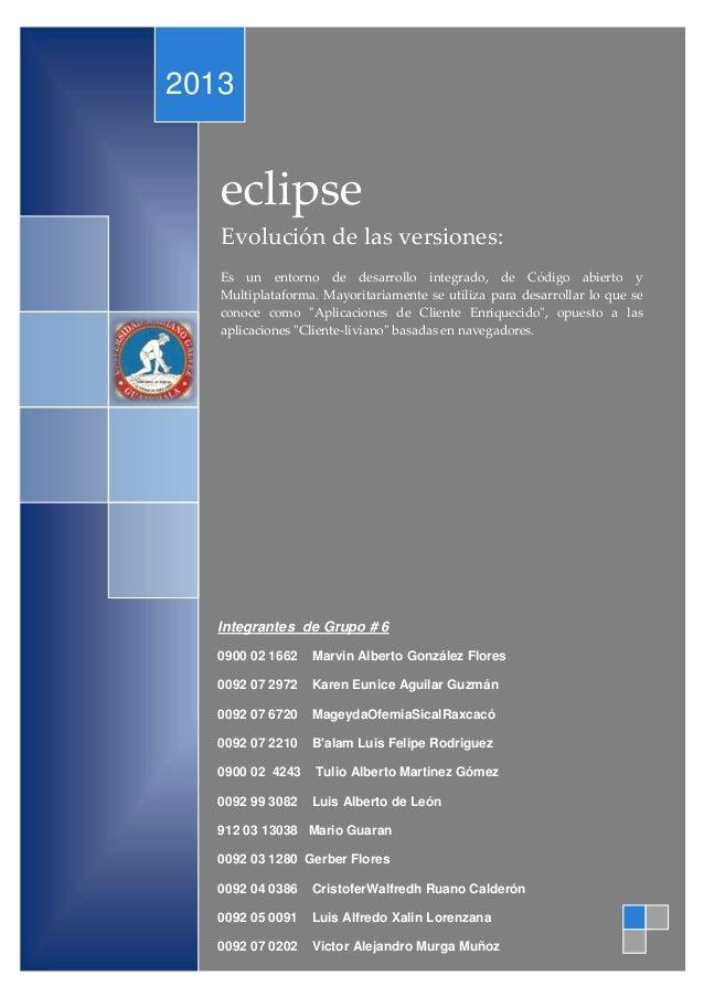 eclipse Evolución de las versiones: Es un entorno de desarrollo integrado, de Código abierto y Multiplataforma. Mayoritari...