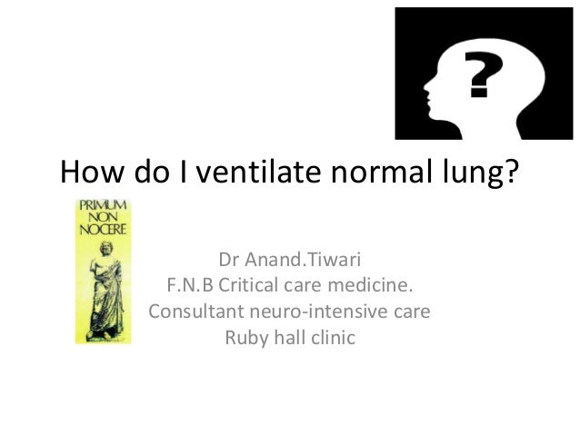 How do I ventilate normal lung? Dr Anand.Tiwari F.N.B Critical care medicine. Consultant neuro-intensive care Ruby hall cl...