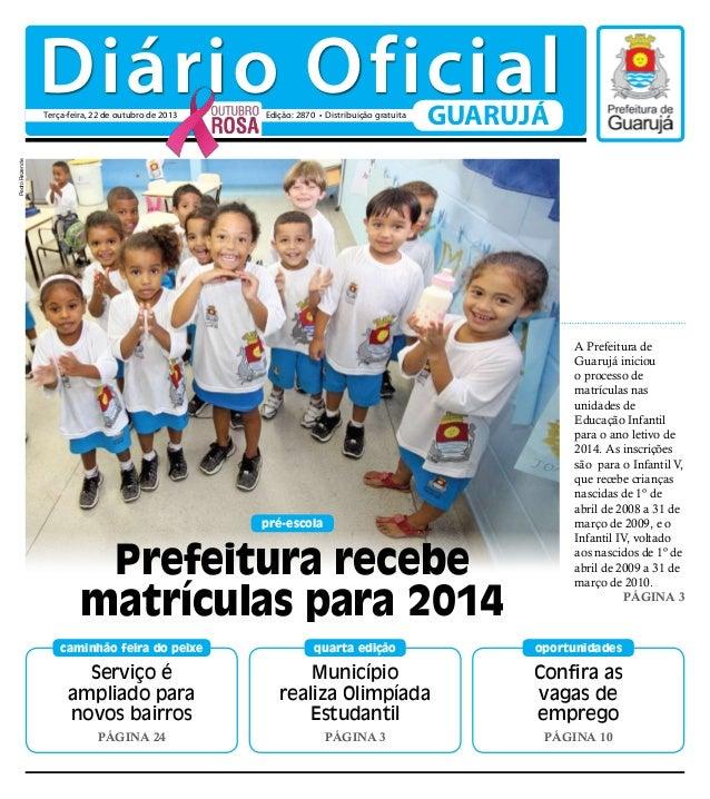Diário Oficial Edição: 2870 • Distribuição gratuita  GUARUJÁ  Pedro Rezende  Terça-feira, 22 de outubro de 2013  pré-escol...