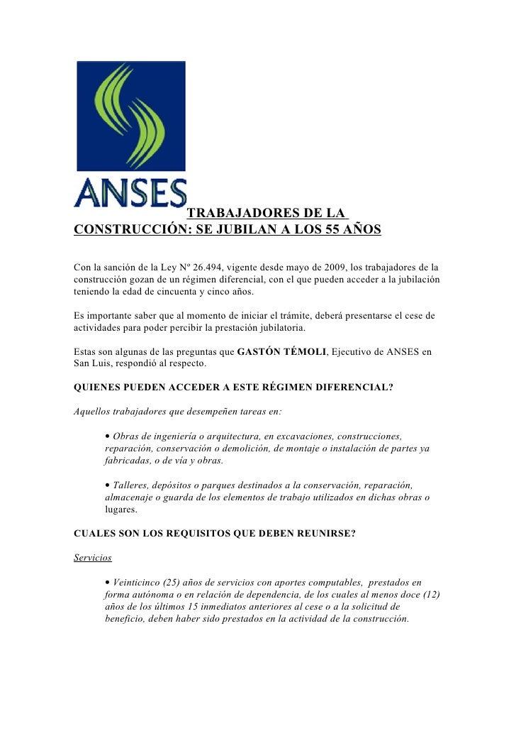 TRABAJADORES DE LA CONSTRUCCIÓN: SE JUBILAN A LOS 55 AÑOS  Con la sanción de la Ley Nº 26.494, vigente desde mayo de 2009,...