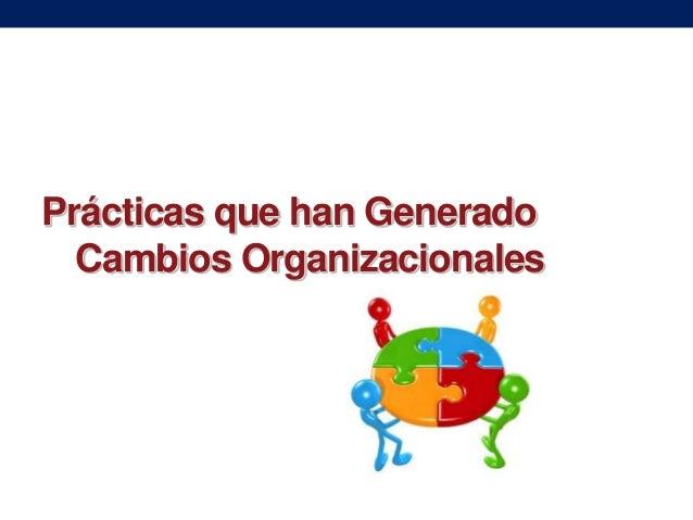 Prácticas que han Generado Cambios Organizacionales