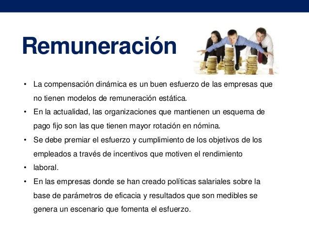 Remuneración • La compensación dinámica es un buen esfuerzo de las empresas que no tienen modelos de remuneración estática...
