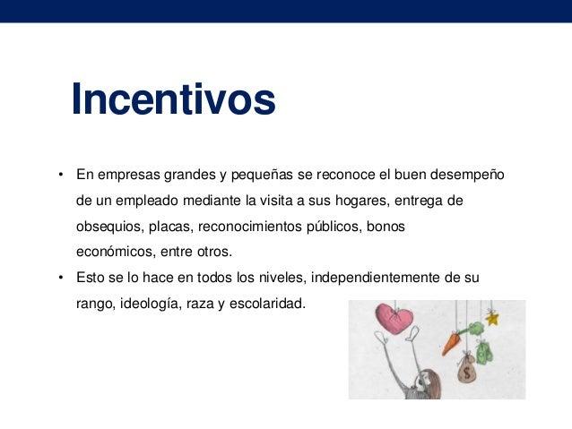 Incentivos • En empresas grandes y pequeñas se reconoce el buen desempeño de un empleado mediante la visita a sus hogares,...
