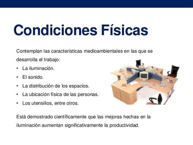 Condiciones Físicas Contemplan las características medioambientales en las que se desarrolla el trabajo: • La iluminación....
