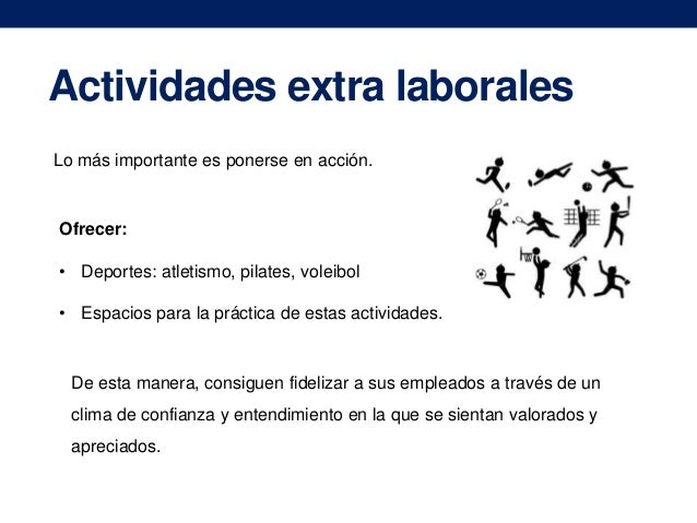 Actividades extra laborales Lo más importante es ponerse en acción.  Ofrecer: • Deportes: atletismo, pilates, voleibol • E...