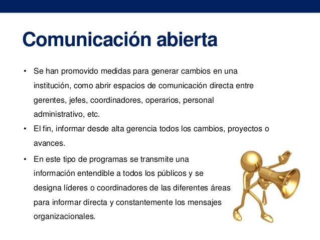 Comunicación abierta • Se han promovido medidas para generar cambios en una  institución, como abrir espacios de comunicac...