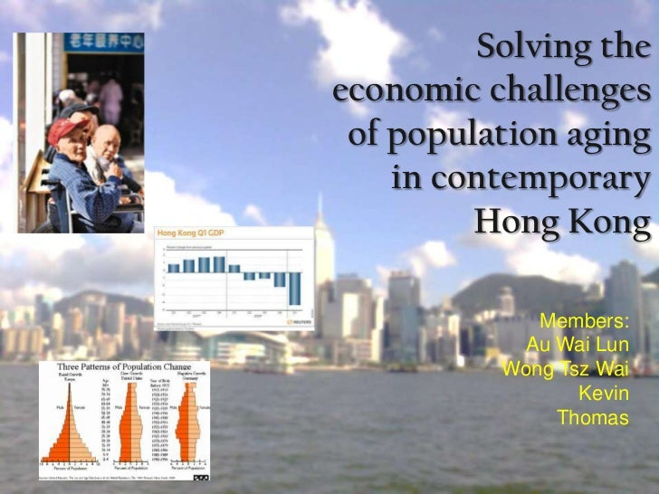 Solving theeconomic challenges of population aging    in contemporary         Hong Kong             Members:           Au ...