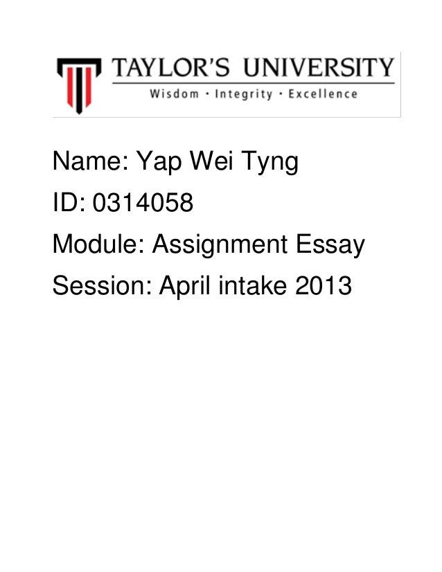 Name: Yap Wei Tyng ID: 0314058 Module: Assignment Essay Session: April intake 2013