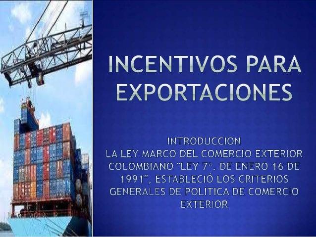 Algunos de sus objetivos son:  Impulsar la internacionalización de la economía colombiana para lograr un ritmo creciente ...