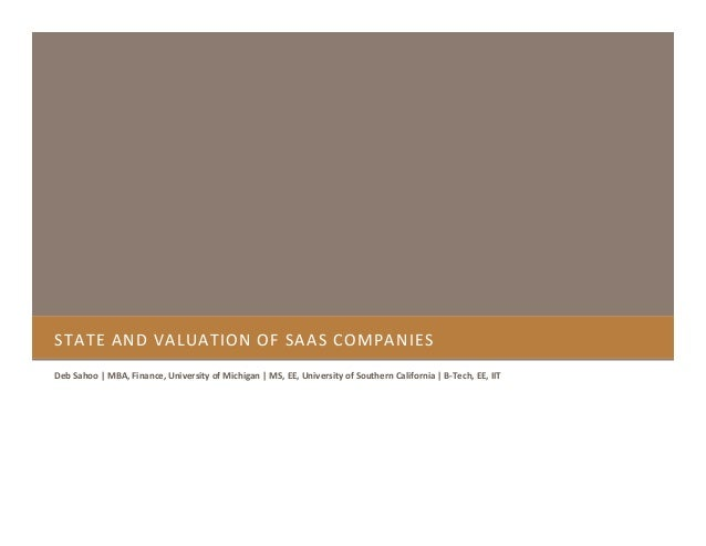 STATE AND VALUATION OF SAAS COMPANIES Deb Sahoo | MBA, Finance, University of Michigan | MS, EE, University of Southern Ca...