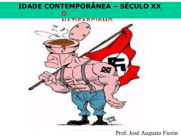 IDADE CONTEMPORÂNEA – SÉCULO XX O NAZIFASCISMO  Prof. José Augusto Fiorin