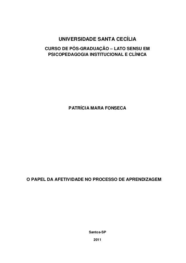 UNIVERSIDADE SANTA CECÍLIA CURSO DE PÓS-GRADUAÇÃO – LATO SENSU EM PSICOPEDAGOGIA INSTITUCIONAL E CLÍNICA PATRÍCIA MARA FON...