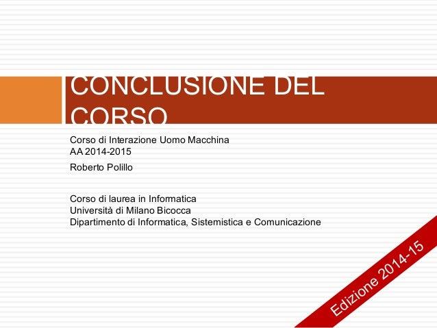 Corso di Interazione Uomo Macchina AA 2014-2015 Roberto Polillo Corso di laurea in Informatica Università di Milano Bicocc...