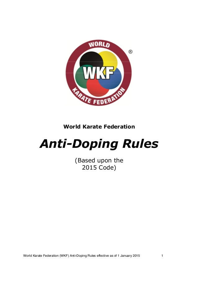 World Karate Federation (WKF) Anti-Doping Rules effective as of 1 January 2015 1 World Karate Federation Anti-Doping Rules...
