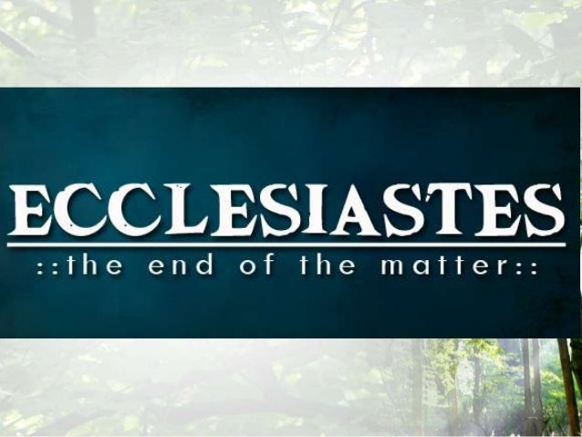 22  ecclesiastes 3 1 15 (october 26, 2014) it is a matter of