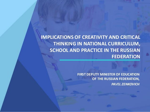 IMPLICATIONS OF CREATIVITY AND CRITICAL THINKING IN NATIONAL CURRICULUM, SCHOOL AND PRACTICE IN THE RUSSIAN FEDERATION FIR...