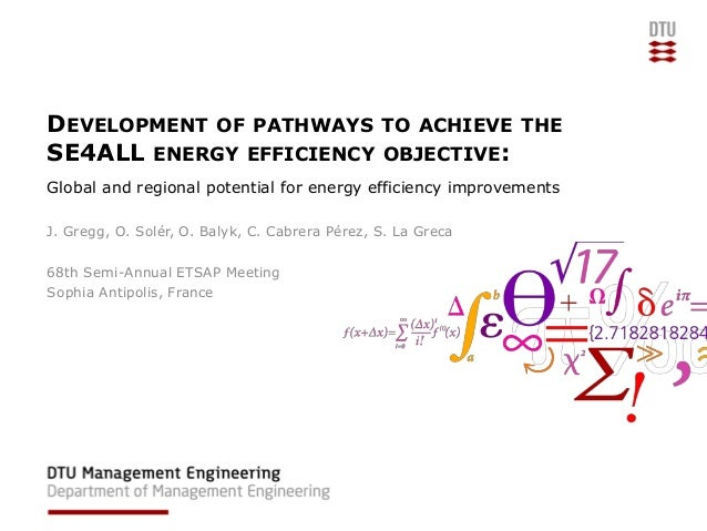 DEVELOPMENT OF PATHWAYS TO ACHIEVE THE SE4ALL ENERGY EFFICIENCY OBJECTIVE: Global and regional potential for energy effici...