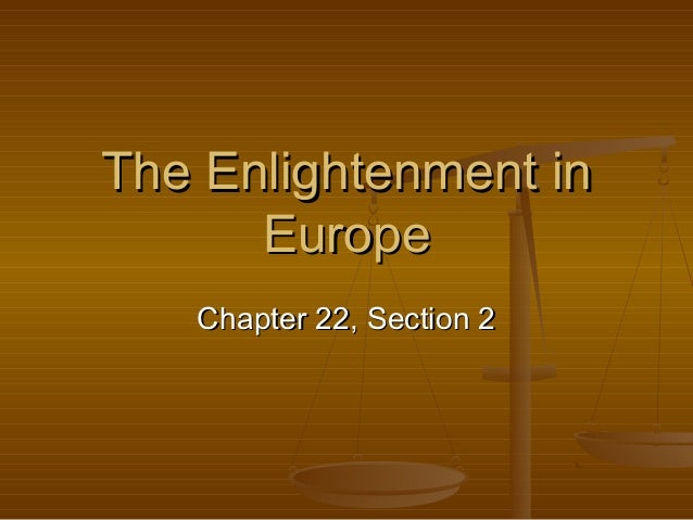 The Enlightenment inThe Enlightenment inEuropeEuropeChapter 22, Section 2Chapter 22, Section 2