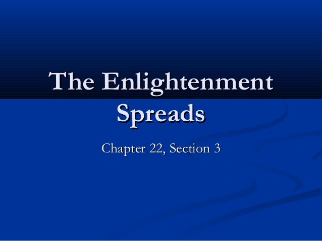 The EnlightenmentThe EnlightenmentSpreadsSpreadsChapter 22, Section 3Chapter 22, Section 3