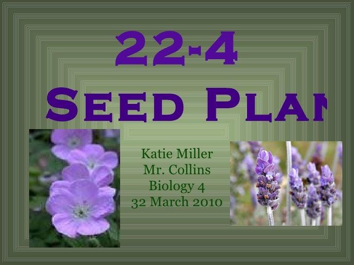 Katie Miller Mr. Collins Biology 4 32 March 2010 22-4  Seed Plants