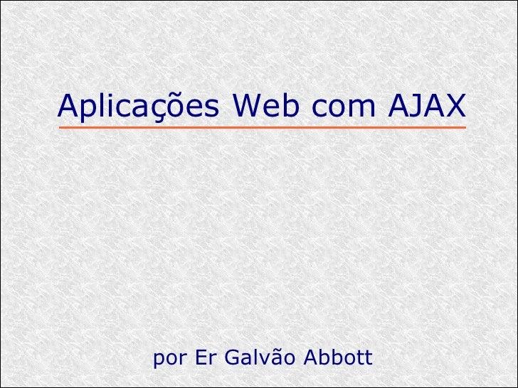 Aplicações Web com AJAX          por Er Galvão Abbott