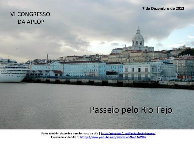 7 de Dezembro de 2012VI CONGRESSO   DA APLOP                                              Passeio pelo Rio Tejo         Fo...