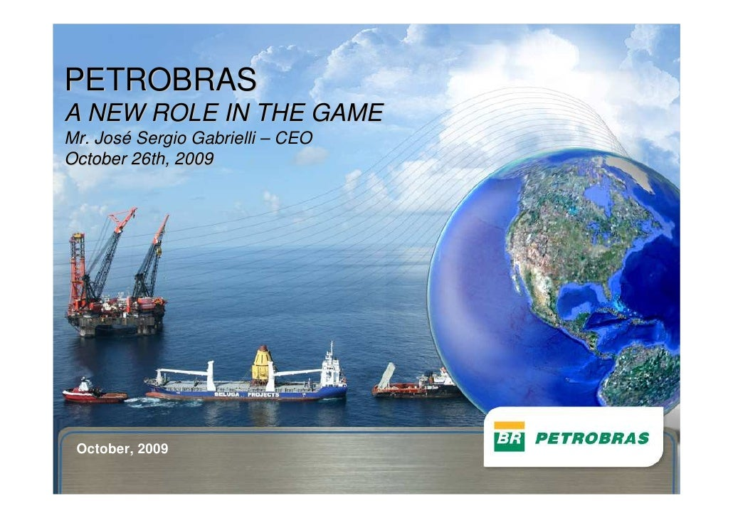 PETROBRAS A NEW ROLE IN THE GAME Mr. José Sergio Gabrielli – CEO October 26th, 2009      October, 2009   1