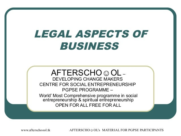 www.afterschoool.tk AFTERSCHO☺OL's MATERIAL FOR PGPSE PARTICIPANTS LEGAL ASPECTS OF BUSINESS AFTERSCHO☺OL – DEVELOPING CHA...
