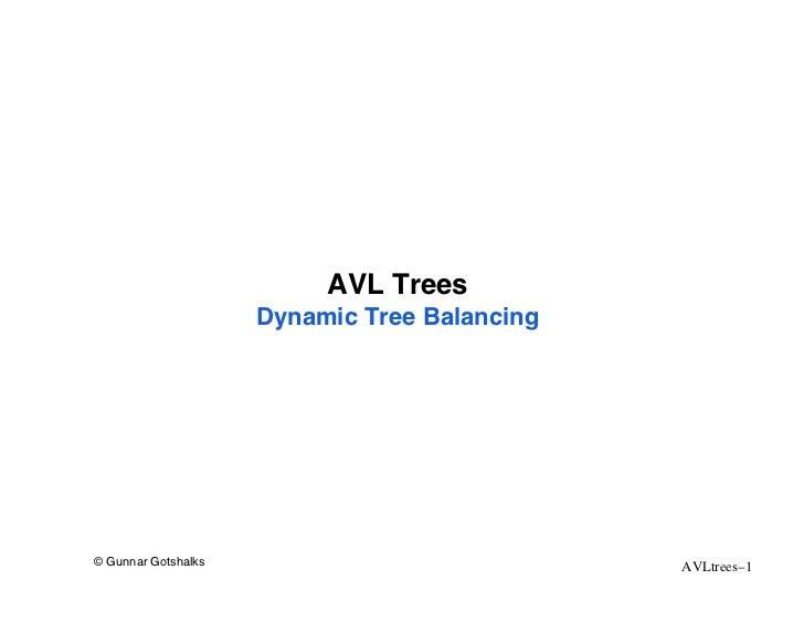 AVL Trees                     Dynamic Tree Balancing© Gunnar Gotshalks                            AVLtrees–1