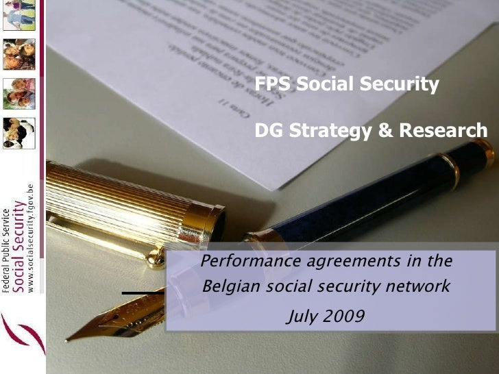 FPS Social Security DG Strategy & Research Performance agreements in the Belgian social security network July 2009