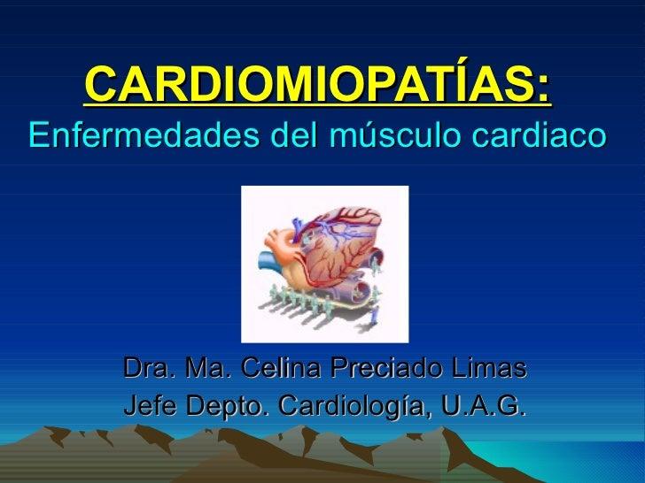 CARDIOMIOPATÍAS: Enfermedades del músculo cardiaco Dra. Ma. Celina Preciado Limas Jefe Depto. Cardiología, U.A.G.