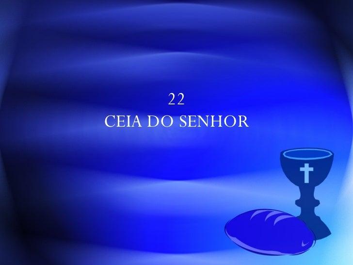 22 CEIA DO SENHOR