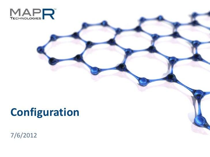 Configuration  7/6/2012© 2012 MapR Technologies   Configuration 1