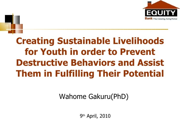Creating Sustainable Livelihoods for Youth in order to Prevent Destructive Behaviors and Assist Them in Fulfilling Their P...