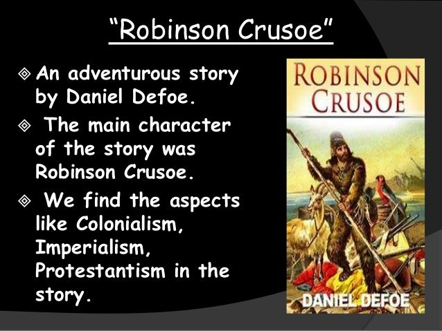 an analysis of the imperialistic views of robinson crusoe The idealized master-servant relationship defoe depicts between crusoe and friday can also be seen in terms of cultural imperialism crusoe represents the 'enlightened karl marx made an analysis of crusoe, while also of defoe's robinson crusoe story tournier's robinson.