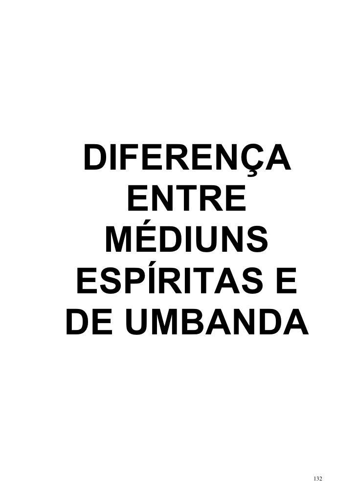 DIFERENÇA   ENTRE  MÉDIUNSESPÍRITAS EDE UMBANDA              132