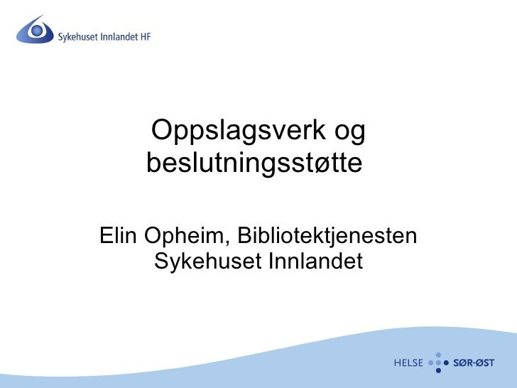 Oppslagsverk og beslutningsstøtte  Elin Opheim, Bibliotektjenesten Sykehuset Innlandet