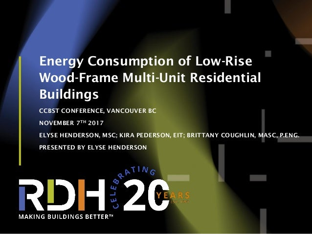 1 Energy Consumption of Low-Rise Wood-Frame Multi-Unit Residential Buildings CCBST CONFERENCE, VANCOUVER BC NOVEMBER 7TH 2...