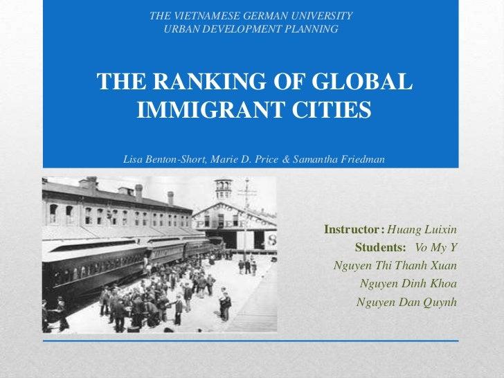 THE VIETNAMESE GERMAN UNIVERSITY<br />URBAN DEVELOPMENT PLANNING<br />THE RANKING OF GLOBAL IMMIGRANT CITIESLisa Benton-Sh...