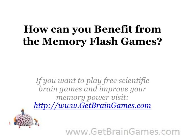 How can you Benefit from the Memory Flash Games?<br />If you want to play free scientific brain games and improve your mem...