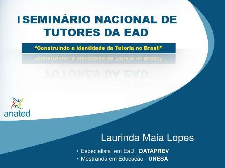 Laurinda Maia Lopes<br /><ul><li>EspecialistaemEaD,  DATAPREV